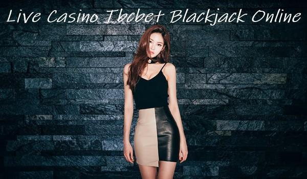 Live Casino Ibcbet Blackjack Online Main Dan Pahami Fasilitasnya