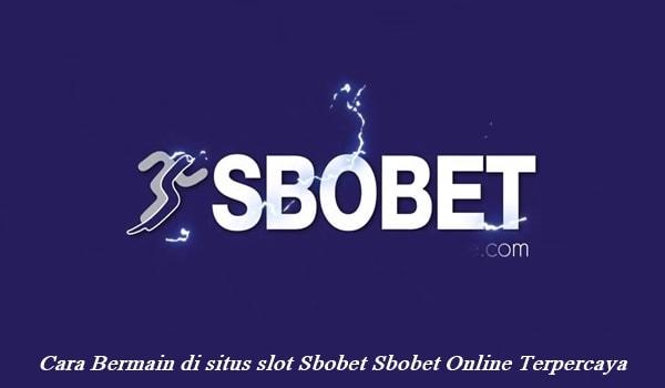Cara Bermain di situs slot Sbobet Sbobet Online Terpercaya